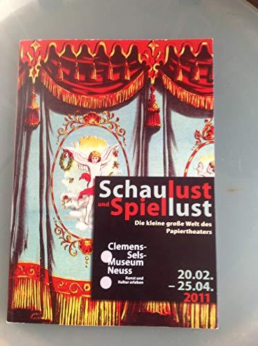 Schaulust und Spiellust - Die kleine große Welt des Papiertheaters: Begleitpublikation zur gleichnamigen Ausstellung in Zusammenarbeit mit der ... vom 20. Februar bis 25. April 2011