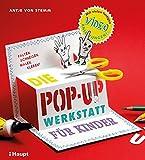 Die Pop-up-Werkstatt für Kinder: falten, schneiden, malen, kleben