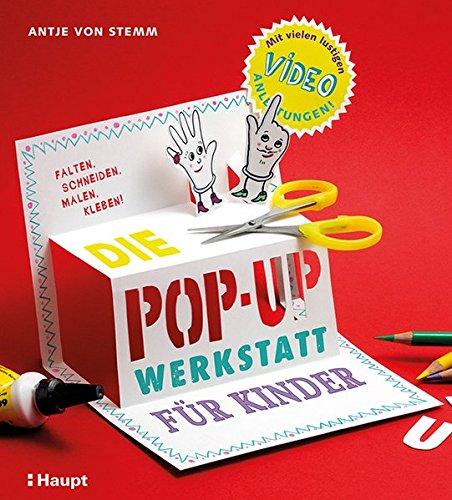 Die Pop-up-Werkstatt für Kinder: falten, schneiden, malen, kleben (Falten Malen)