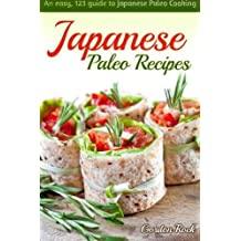 Japanese Paleo Recipes: An easy, 123 guide to Japanese Paleo Cooking (Japanese Paleo Cookbook) by Gordon Rock (2015-01-23)