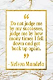 Do Not Judge Me By My Successes, Judge Me By How Many Times I Fell Down And Got Back Up Again: Gold Marble Nelson Mandela Quote Inspirational Notebook