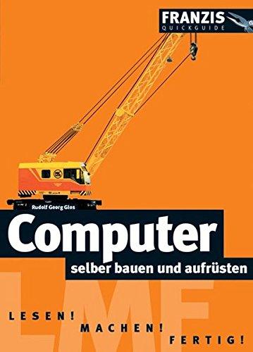 Computer selber bauen und aufrüsten: Lesen! Machen! Fertig! (Franzis Quickguide)