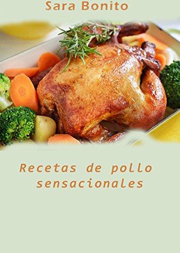 Recetas de pollo sensacionales por Sara Bonito
