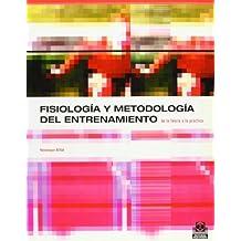 FISIOLOGÍA Y METODOLOGÍA DEL ENTRENAMIENTO. De la teoría a la práctica (Deportes)