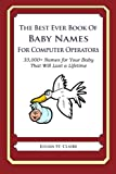 The Best Ever Book of Baby Names for Computer Operators: 33,000+ Names for Your Baby That Will Last a Lifetime