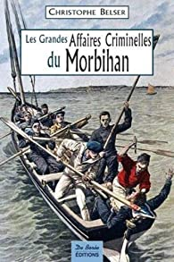 Les Grandes Affaires Criminelles du Morbihan par Christophe Belser