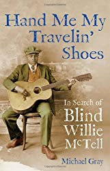 Hand Me My Travelin' Shoes: In Search of Blind Willie McTell by Michael Gray (2009-09-01)