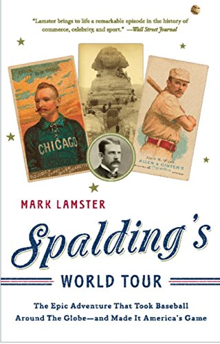 Spalding's World Tour: The Epic Adventure that Took Baseball Around the Globe - And Made it America's Game (English Edition) por Mark Lamster
