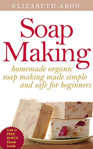 Soap Making: Homemade Organic Soap Making Made Simple and Safe for Beginners (Homemade soaps