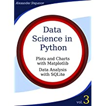 Data Science in Python. Volume 3: Plots and Charts with Matplotlib, Data Analysis with Python and SQLite (English Edition)