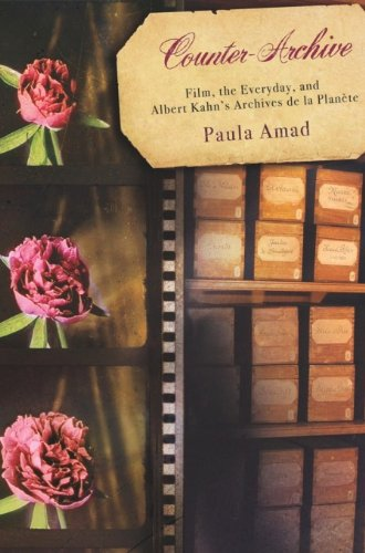 Counter-Archive: Film, the Everyday, and Albert Kahn's Archives de la Planète (Film and Culture Series) (English Edition)