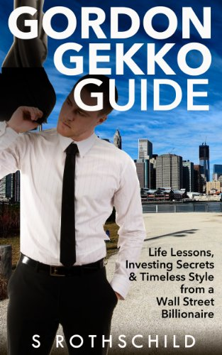 Wall Street: Gordon Gekko Guide: Life Lessons, Investing Secrets & Timeless Style from a Wall Street Billionaire (Wall Street, Investing, Passive Income, ... Stocks, Sales, Money) (English Edition) (Wall Street Journal Online)