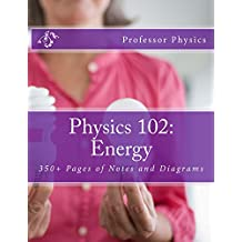 Physics 102: Energy: 350+ Pages of Notes and Diagrams (English Edition)