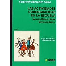 Las actividades coreográficas en la escuela: Danzas, Bailes, Funky, Gimnasia-Jazz (Educación Física... Expresión corporal)