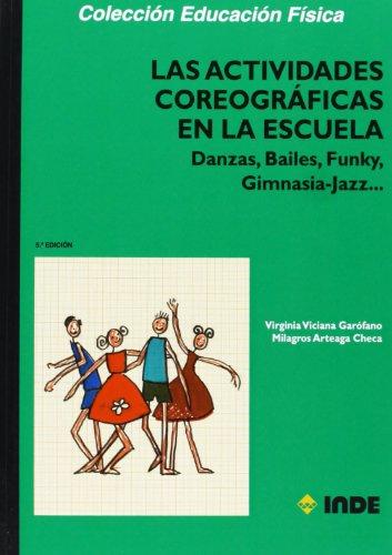 Las actividades coreográficas en la escuela: Danzas, Bailes, Funky, Gimnasia-Jazz (Educación Física... Expresión corporal) por Milagros Arteaga
