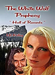 The White Wolf Prophecy - Hall of Records - Book 2: Hall of Records (The White Wolf Prophecy Trilogy)