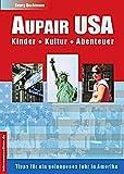 Aupair USA: Kinder, Kultur, Abenteuer (Jobs, Praktika, Studium)