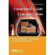Feuerwerk sicher transportieren: Richtig klassifizieren, kennzeichnen, verladen und transportieren