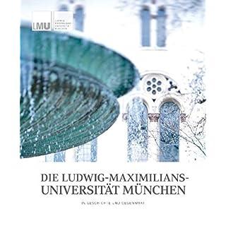 Die Ludwig-Maximilians-Universität München in Geschichte und Gegenwart