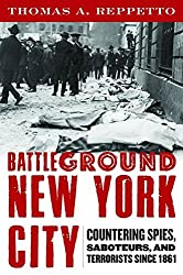 Battleground New York City: Countering Spies, Saboteurs, and Terrorists since 1861 by Thomas Reppetto (2012-02-01)