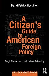 A Citizen's Guide to American Foreign Policy: Tragic Choices and the Limits of Rationality (Citizen Guides to Politics and Public Affairs)