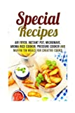 Special Recipes: Air Fryer, Instant Pot, Microwave, Aroma Rice Cooker, Pressure Cooker and Muffin Tin Meals for Creative Cooks (One Pot Meals & Special Appliances) by Emma Melton (2016-04-08)