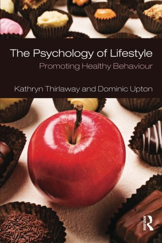 The Psychology of Lifestyle: Promoting Healthy Behaviour: Written by Kathryn Thirlaway, 2008 Edition, (1st Edition) Publisher: Routledge [Paperback]