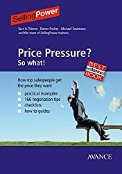 Price Pressure? So what!: How top salespeople get the price they want