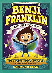 Investing Well (In Supersonic Spaceships!) (Benji Franklin: Kid Zillionaire)