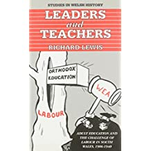 Leaders and Teachers: Adult Education and the Challenge of Labour in South Wales, 1906-40 (Studies in Welsh History)