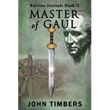 Master of Gaul (The Rutilius Journals Book 2) (English Edition)