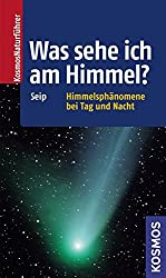 Was sehe ich am Himmel?: Himmelsphänomene bei Tag und Nacht (Kosmos-Naturführer)