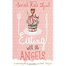 Eating With The Angels by Sarah Kate Lynch (2006-08-01)