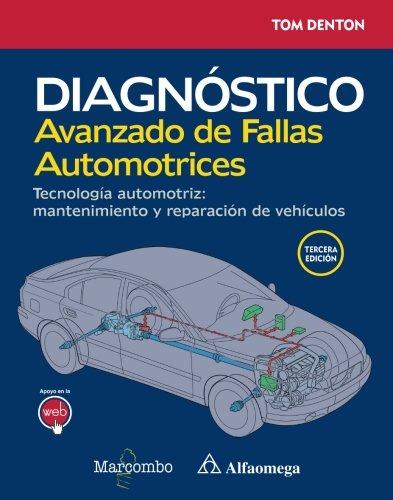 Diagnóstico avanzado de fallas automotrices. Tecnología automotriz: mantenimiento y reparación de vehículos por Tom Denton