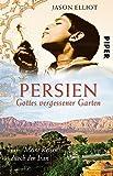 Persien - Gottes vergessener Garten. Meine Reisen durch den Iran
