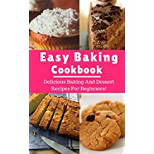 Easy Baking Cookbook:  Delicious Baking And Dessert Recipes For Beginners! (Baking Recipes Book 1) (English Edition)