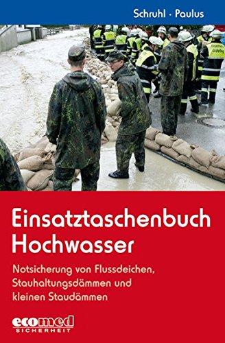 Einsatztaschenbuch Hochwasser: Notsicherung von Flussdeichen, Stauhaltungsdämmen und kleinen Staudämmen