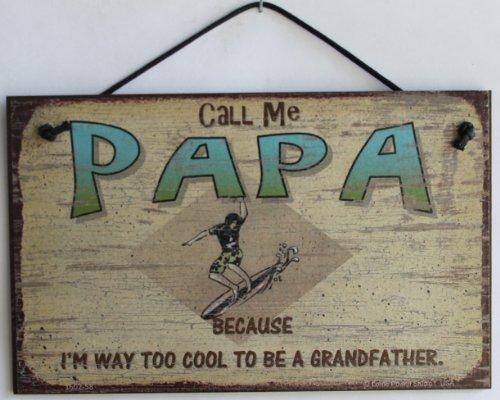 5x 8Beach Style Sign Sagen,Call Me Papa, Weil Ich Bin Weg zu Cool, Um Eine Großvater. Dekorativer Spaß Universal Haushalts-Zeichen von Egbert 's Treasures (Von Küste Zu Küste Bin)