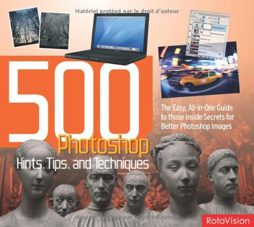 500 Photoshop Hints, Tips and Techniques: The Easy, All-in-one Guide to Those Inside Secrets for Better Photoshop Images (500 Series)