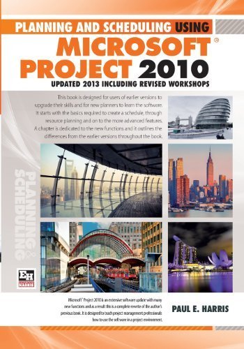 Planning and Scheduling Using Microsoft Project 2010: Updated 2013 Including Revised Workshops by Harris, Mr Paul E (2013) Paperback