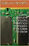 Come costruire un circuito elettrico stampato da casa fai da te