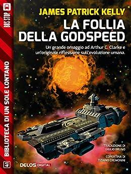 La follia della Godspeed (Biblioteca di un sole lontano) di [James Patrick Kelly]