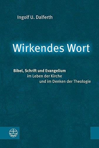Wirkendes Wort: Bibel, Schrift und Evangelium im Leben der Kirche und im Denken der Theologie