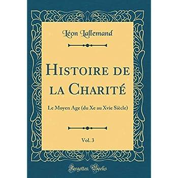 Histoire de la Charité, Vol. 3: Le Moyen Age (Du Xe Au Xvie Siècle) (Classic Reprint)