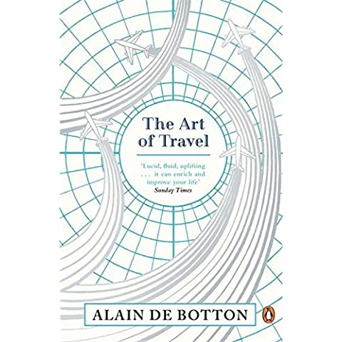 The Art of Travel by Alain de Botton (2014-03-27)
