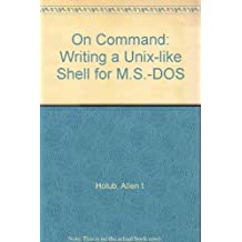 On command: Writing a Unix-like shell for MS-DOS by Allen I Holub (1987-08-02)