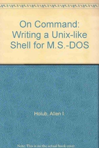 On command: Writing a Unix-like shell for MS-DOS by Allen I Holub (1987-08-02) par Allen I Holub