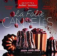 La Folie Cannelés - Recettes Salées-Sucrées par  Robin Dominique - Exbrayat Philippe