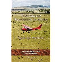 Traumberuf Buschpilot in Afrika: Traum und Abenteuer