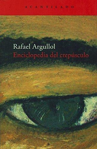 Enciclopedia del crepúsculo (El Acantilado) por Rafael Argullol Murgadas